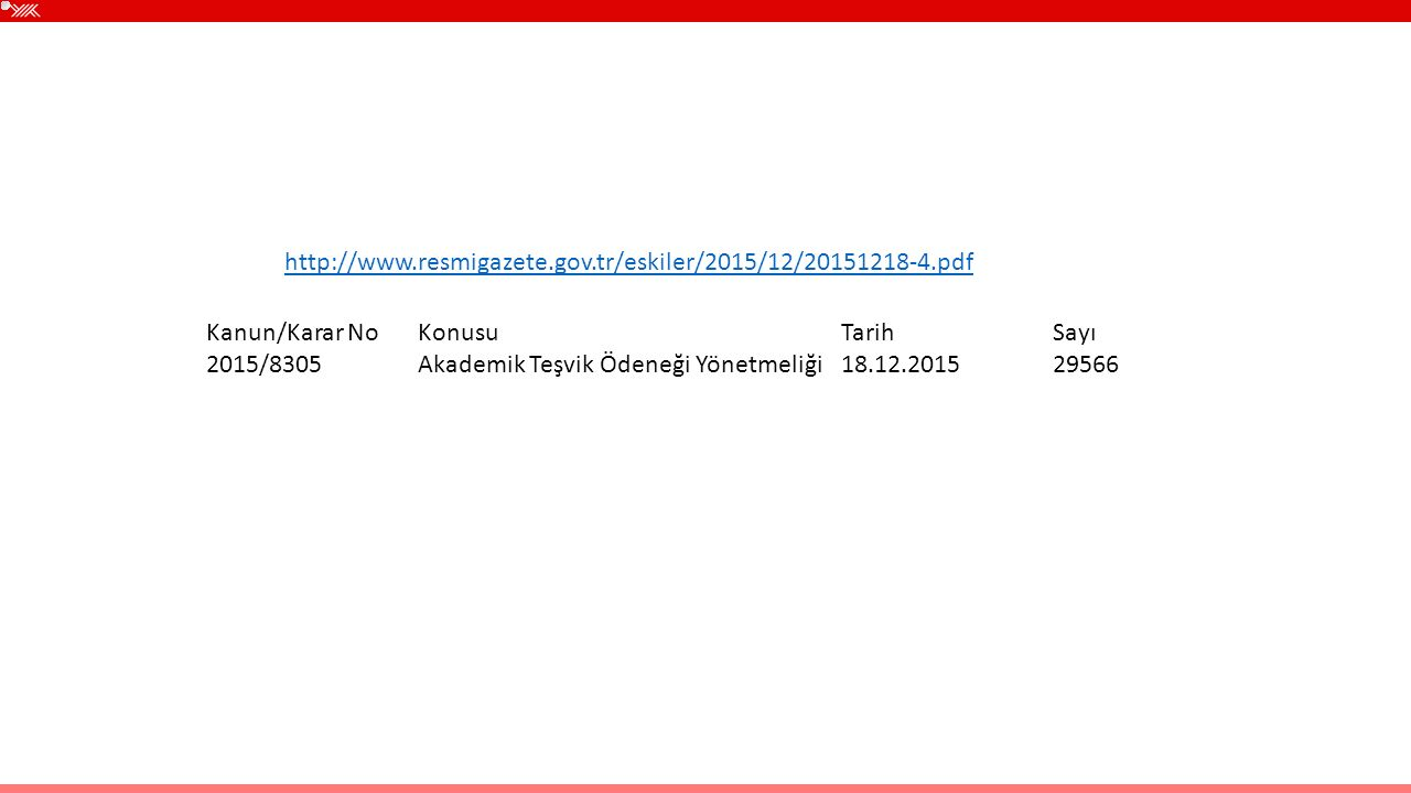 http://www.resmigazete.gov.tr/eskiler/2015/12/20151218-4.pdf Kanun/Karar No Konusu Tarih Sayı.