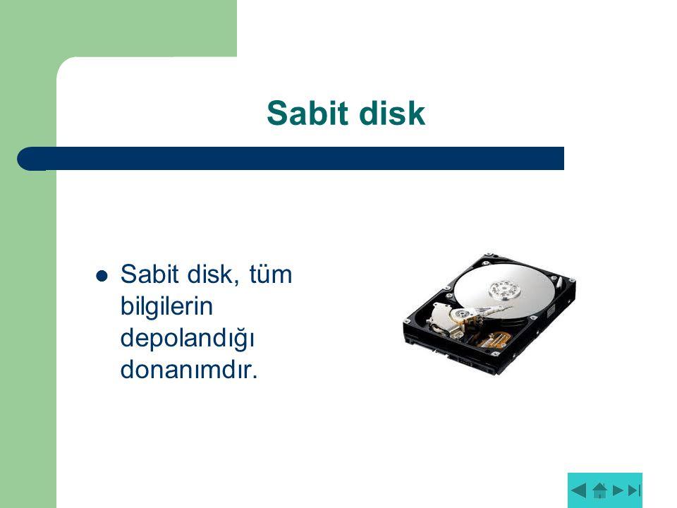 Sabit disk Sabit disk, tüm bilgilerin depolandığı donanımdır.