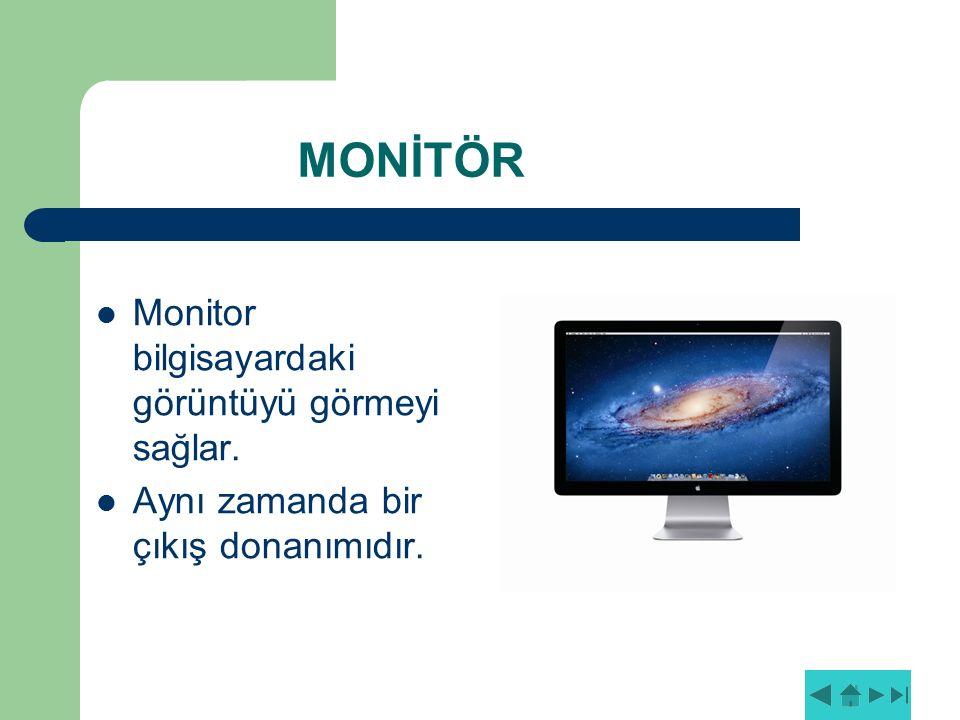 MONİTÖR Monitor bilgisayardaki görüntüyü görmeyi sağlar.