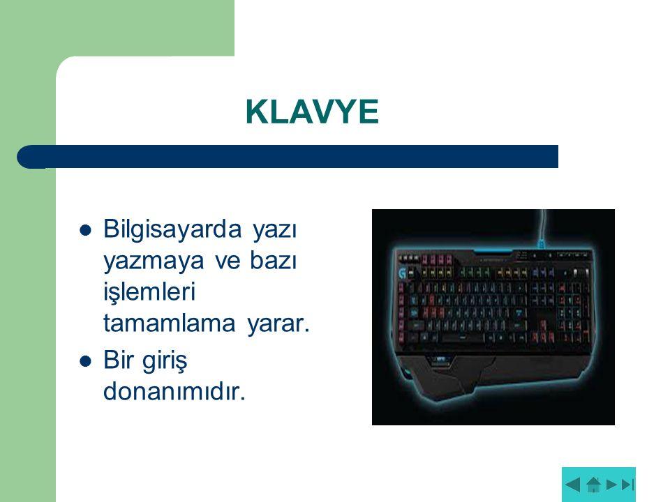 KLAVYE Bilgisayarda yazı yazmaya ve bazı işlemleri tamamlama yarar.
