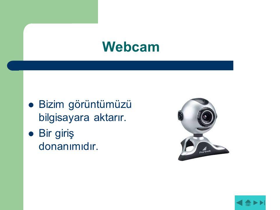 Webcam Bizim görüntümüzü bilgisayara aktarır. Bir giriş donanımıdır.