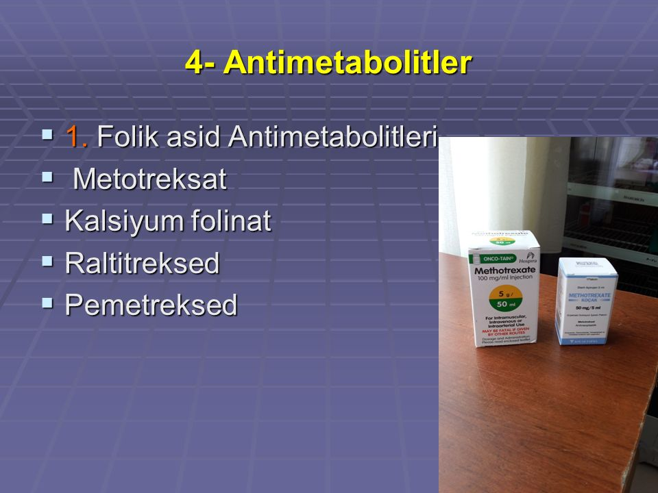4- Antimetabolitler 1. Folik asid Antimetabolitleri Metotreksat