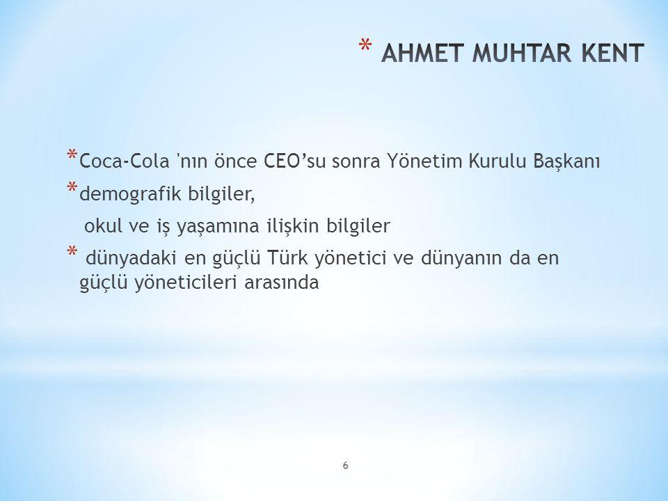 AHMET MUHTAR KENT Coca-Cola nın önce CEO'su sonra Yönetim Kurulu Başkanı. demografik bilgiler, okul ve iş yaşamına ilişkin bilgiler.