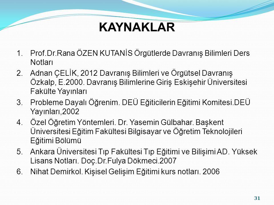 KAYNAKLAR 1. Prof.Dr.Rana ÖZEN KUTANİS Örgütlerde Davranış Bilimleri Ders Notları.
