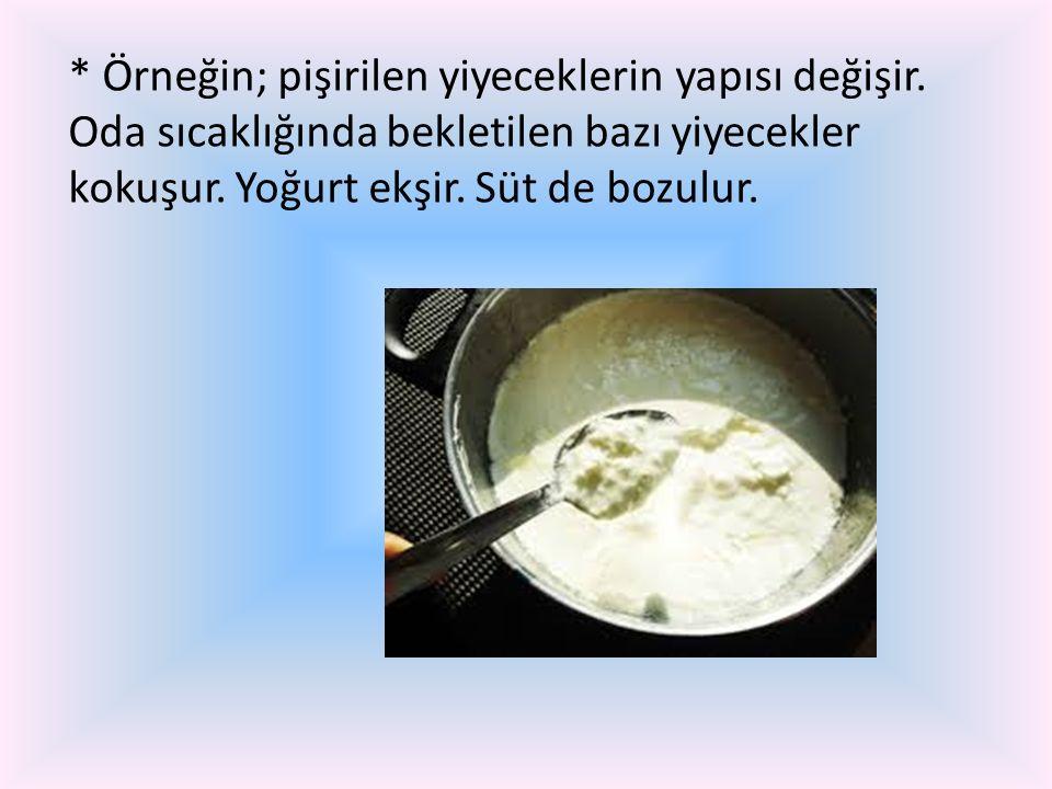 Örneğin; pişirilen yiyeceklerin yapısı değişir