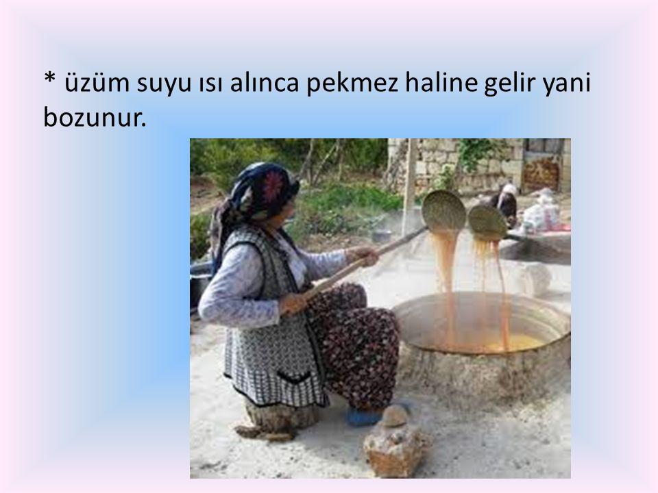* üzüm suyu ısı alınca pekmez haline gelir yani bozunur.