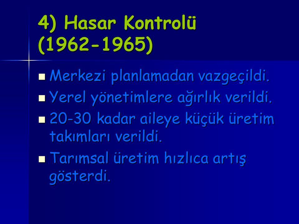 4) Hasar Kontrolü (1962-1965) Merkezi planlamadan vazgeçildi.