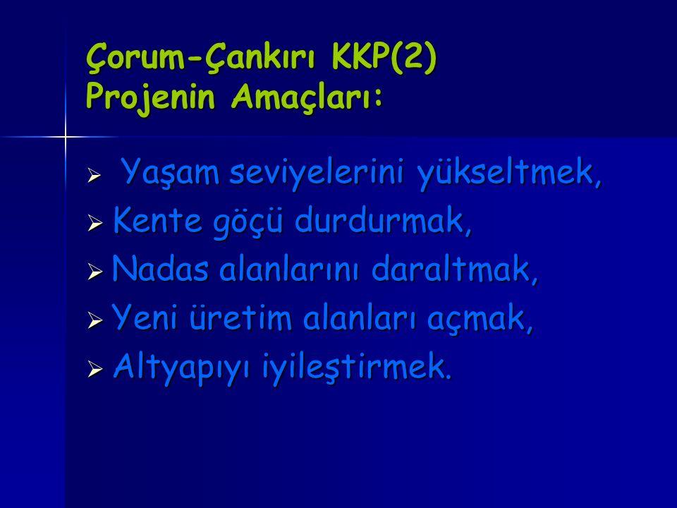 Çorum-Çankırı KKP(2) Projenin Amaçları: