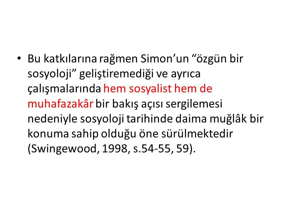 Bu katkılarına rağmen Simon'un özgün bir sosyoloji geliştiremediği ve ayrıca çalışmalarında hem sosyalist hem de muhafazakâr bir bakış açısı sergilemesi nedeniyle sosyoloji tarihinde daima muğlâk bir konuma sahip olduğu öne sürülmektedir (Swingewood, 1998, s.54-55, 59).