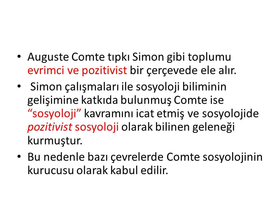 Auguste Comte tıpkı Simon gibi toplumu evrimci ve pozitivist bir çerçevede ele alır.