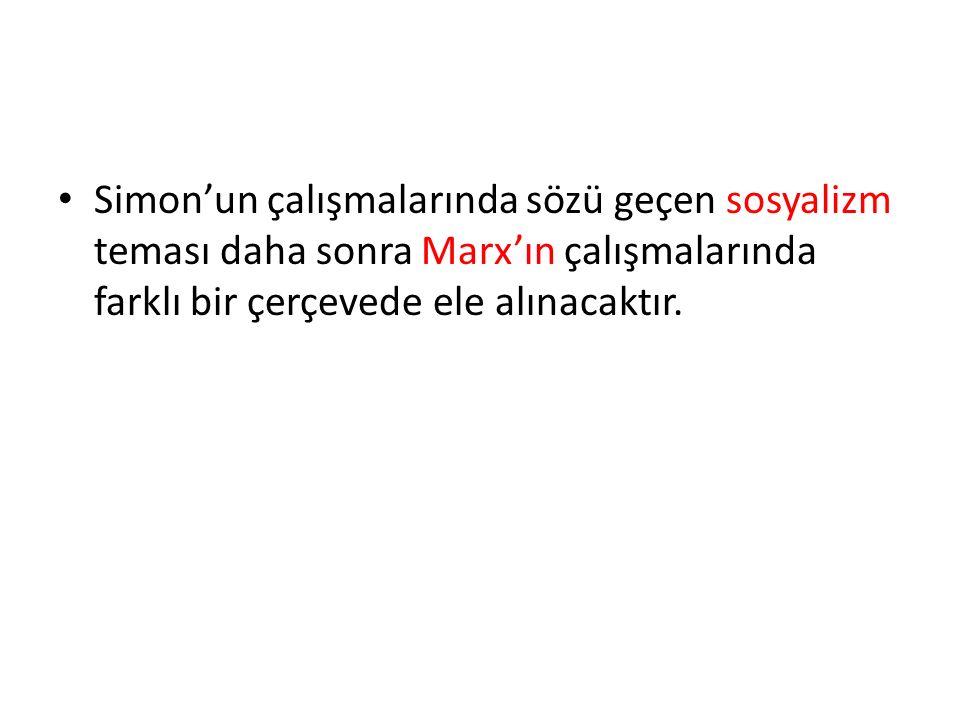 Simon'un çalışmalarında sözü geçen sosyalizm teması daha sonra Marx'ın çalışmalarında farklı bir çerçevede ele alınacaktır.