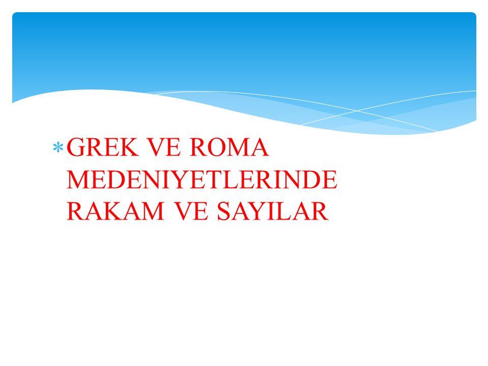 GREK VE ROMA MEDENİYETLERİNDE RAKAM VE SAYILAR