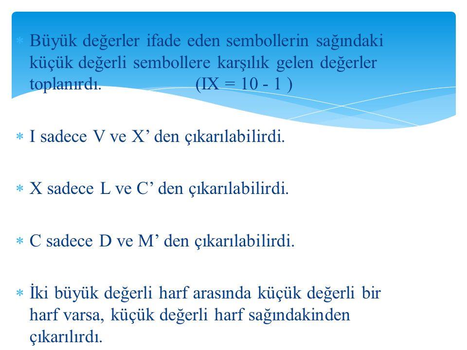 Büyük değerler ifade eden sembollerin sağındaki küçük değerli sembollere karşılık gelen değerler toplanırdı. (IX = 10 - 1 )