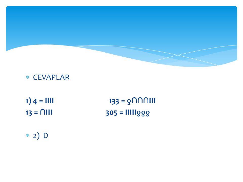 CEVAPLAR 1) 4 = IIII 133 = ƍ∩∩∩III. 13 = ∩III 305 = IIIIIƍƍƍ.