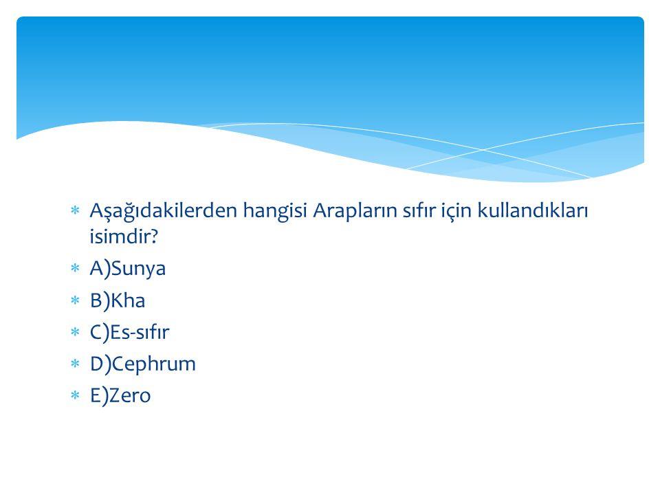Aşağıdakilerden hangisi Arapların sıfır için kullandıkları isimdir