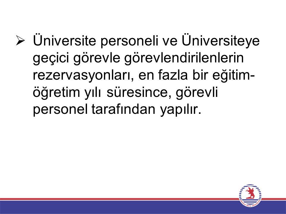 Üniversite personeli ve Üniversiteye geçici görevle görevlendirilenlerin rezervasyonları, en fazla bir eğitim-öğretim yılı süresince, görevli personel tarafından yapılır.