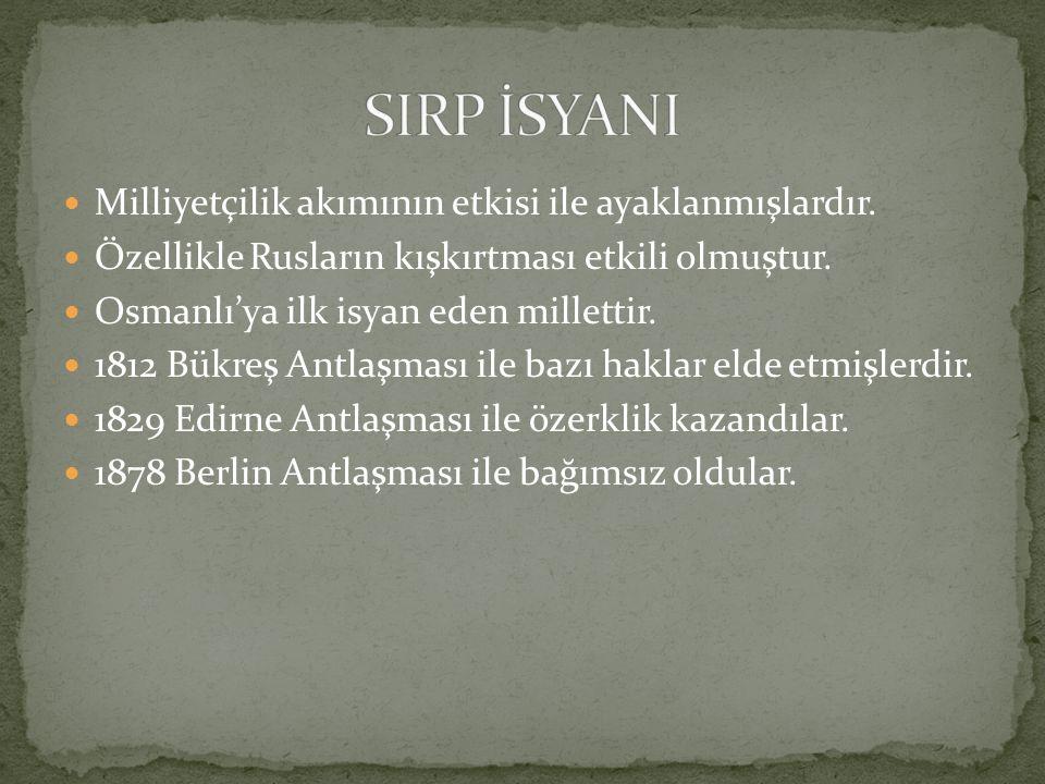 SIRP İSYANI Milliyetçilik akımının etkisi ile ayaklanmışlardır.