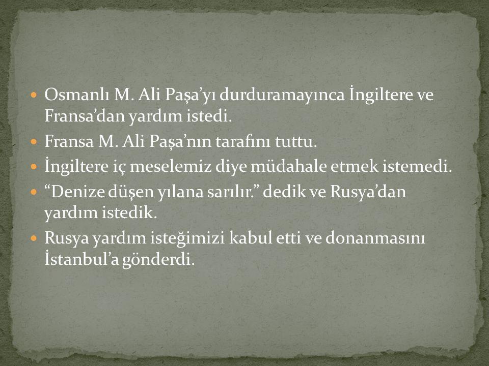 Osmanlı M. Ali Paşa'yı durduramayınca İngiltere ve Fransa'dan yardım istedi.