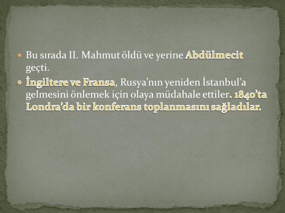 Bu sırada II. Mahmut öldü ve yerine Abdülmecit geçti.