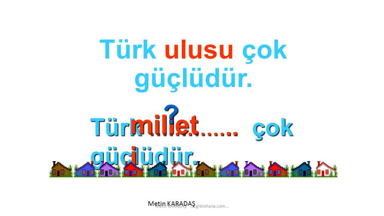 Türk ulusu çok güçlüdür.