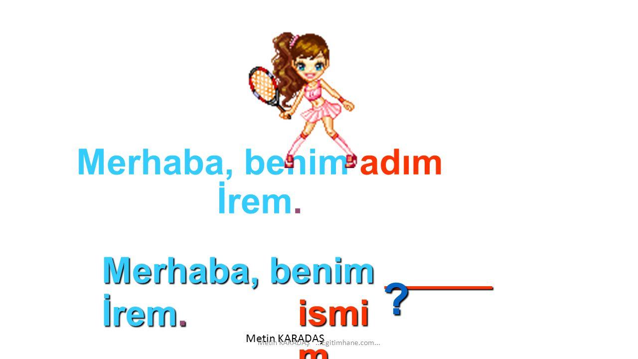 Merhaba, benim adım İrem.