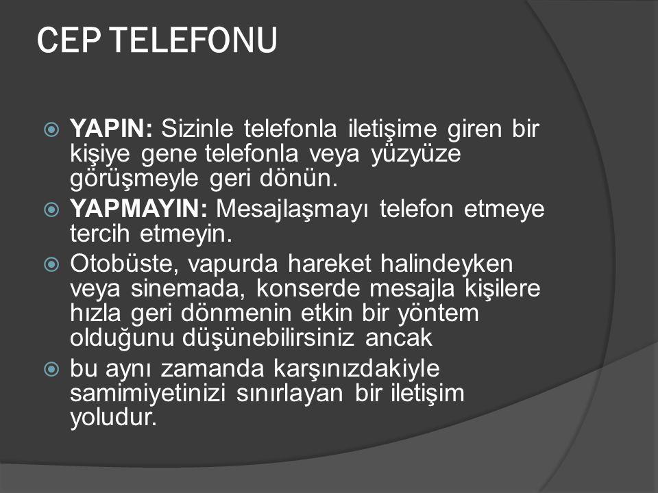 CEP TELEFONU YAPIN: Sizinle telefonla iletişime giren bir kişiye gene telefonla veya yüzyüze görüşmeyle geri dönün.