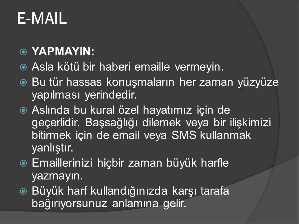 E-MAIL YAPMAYIN: Asla kötü bir haberi emaille vermeyin.