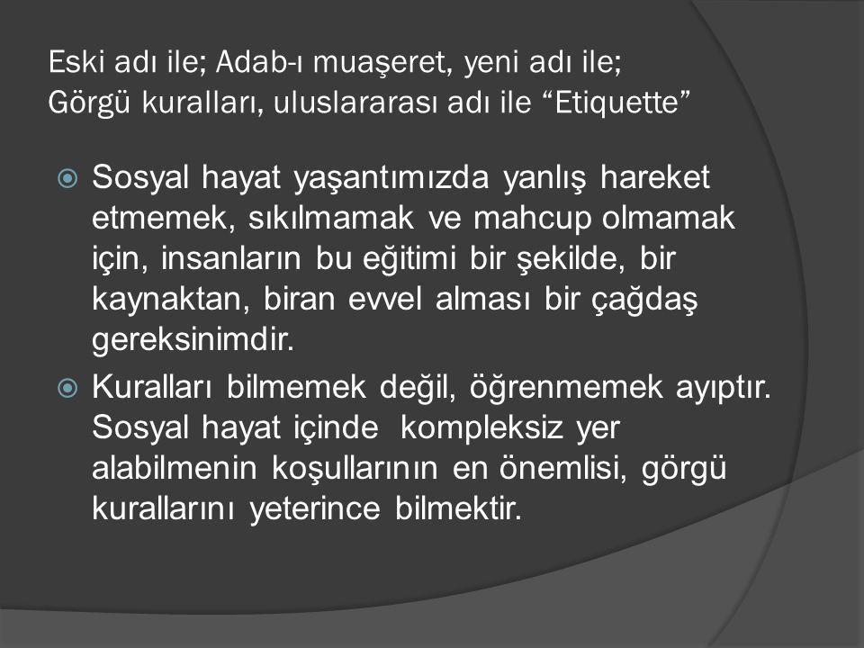 Eski adı ile; Adab-ı muaşeret, yeni adı ile; Görgü kuralları, uluslararası adı ile Etiquette