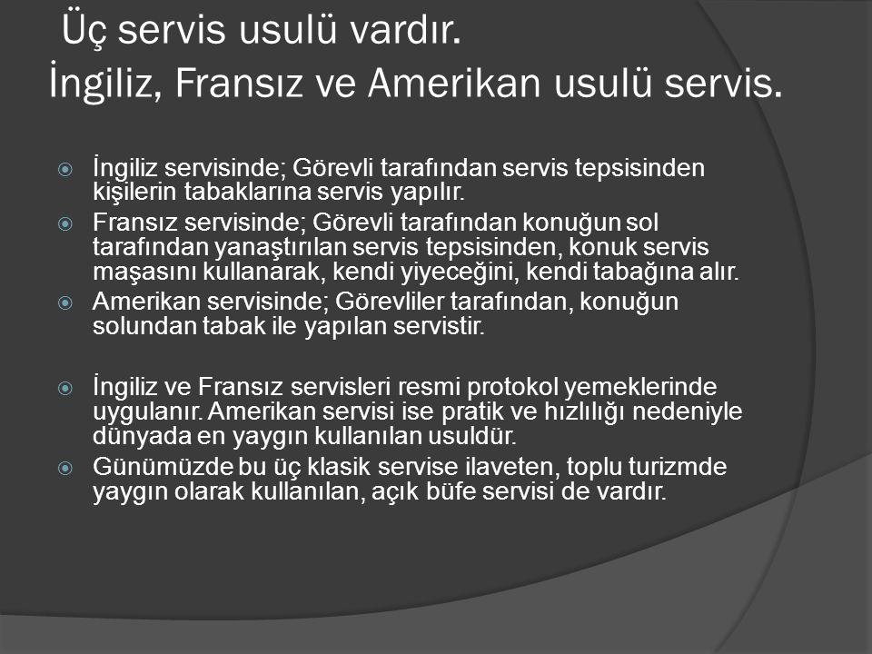 Üç servis usulü vardır. İngiliz, Fransız ve Amerikan usulü servis.