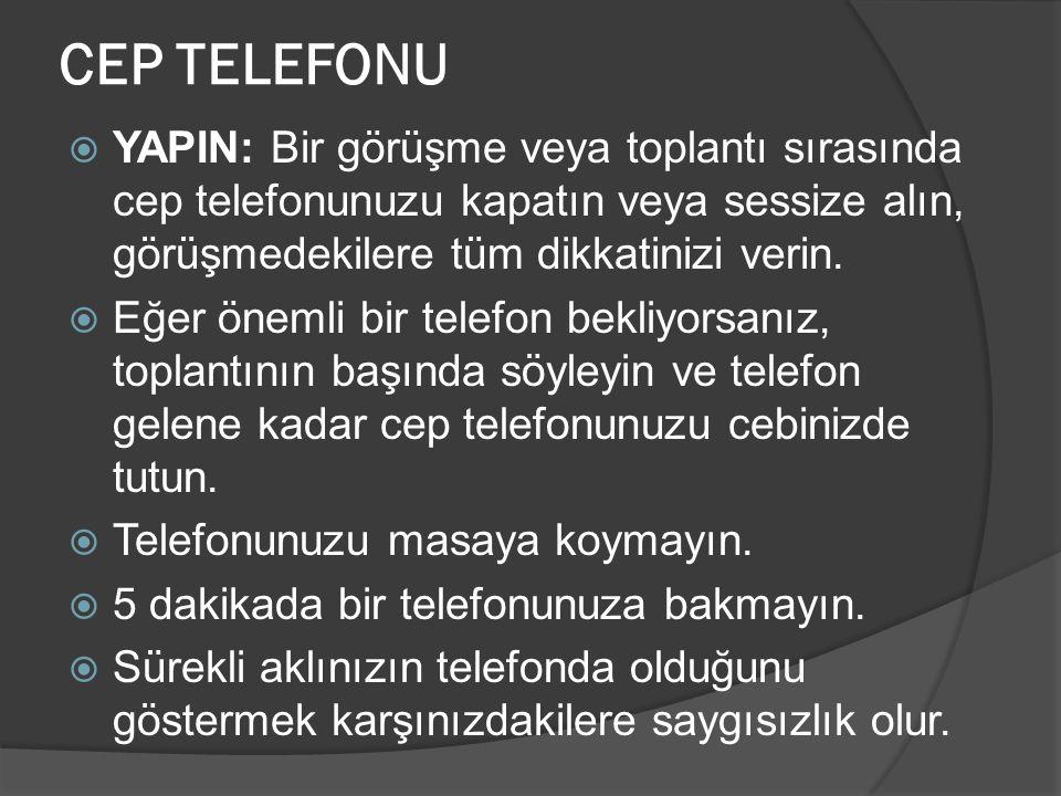 CEP TELEFONU YAPIN: Bir görüşme veya toplantı sırasında cep telefonunuzu kapatın veya sessize alın, görüşmedekilere tüm dikkatinizi verin.