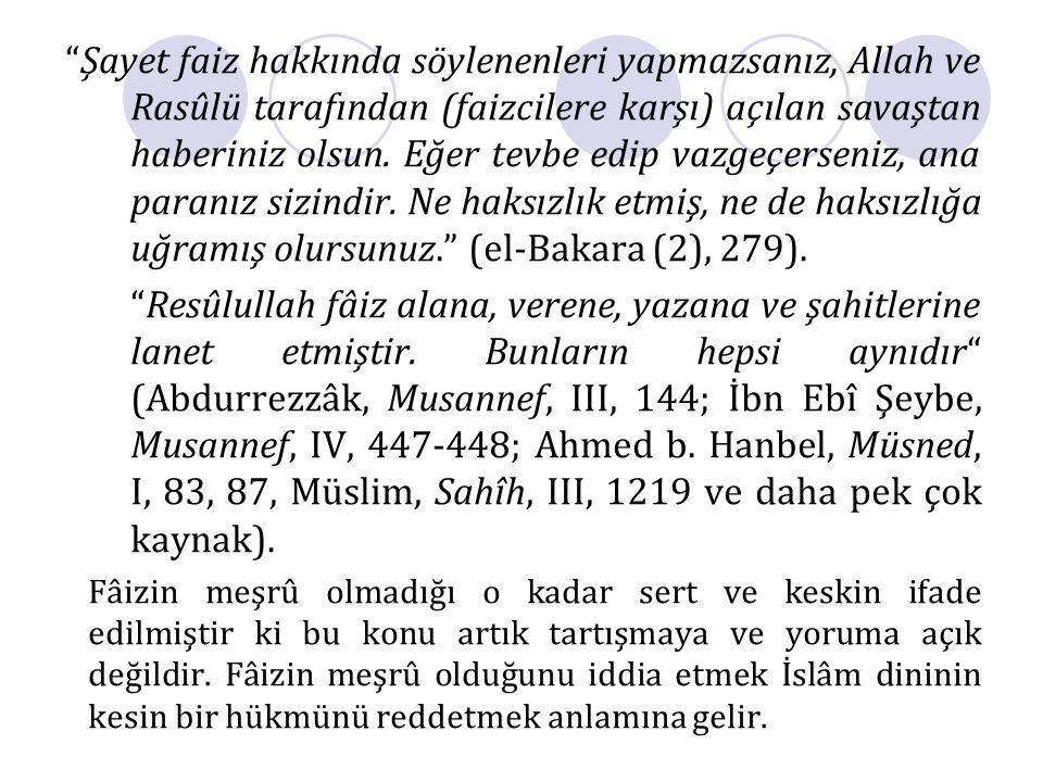 Şayet faiz hakkında söylenenleri yapmazsanız, Allah ve Rasûlü tarafından (faizcilere karşı) açılan savaştan haberiniz olsun. Eğer tevbe edip vazgeçerseniz, ana paranız sizindir. Ne haksızlık etmiş, ne de haksızlığa uğramış olursunuz. (el-Bakara (2), 279).