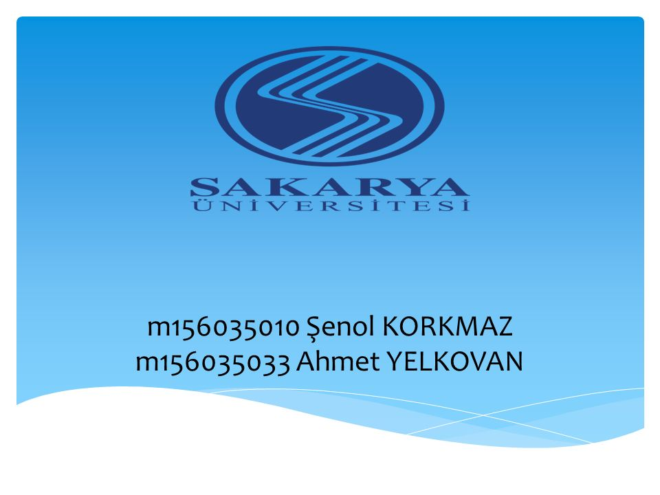 m156035010 Şenol KORKMAZ m156035033 Ahmet YELKOVAN