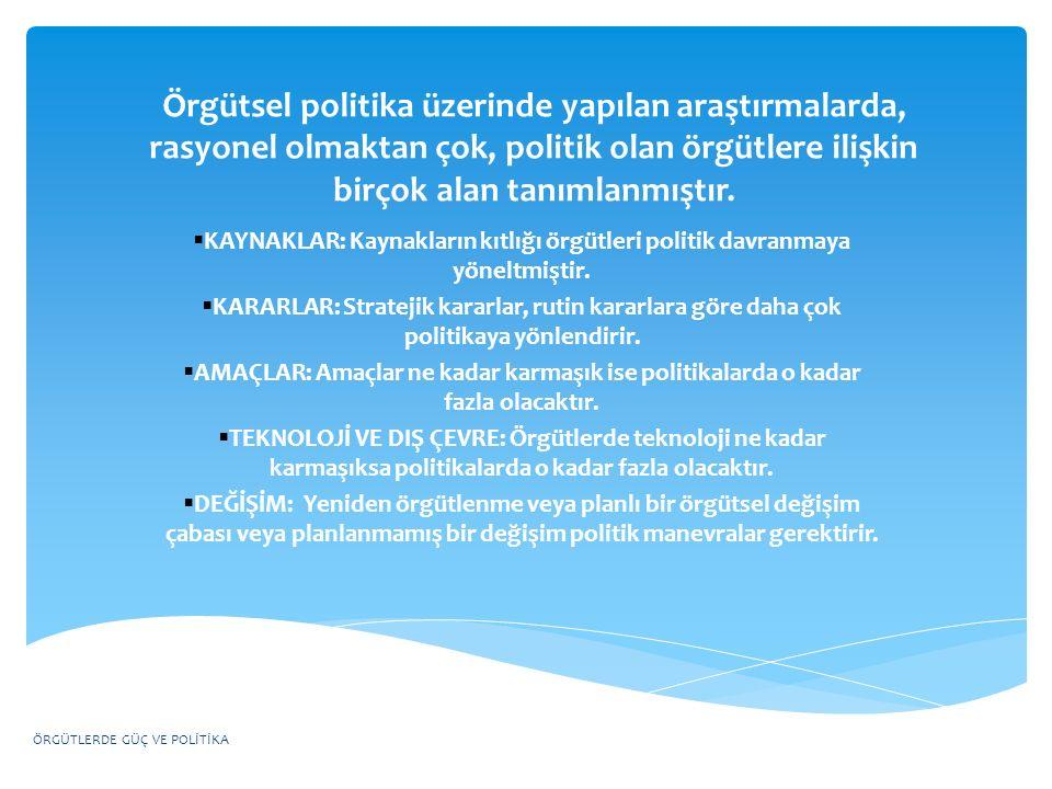 Örgütsel politika üzerinde yapılan araştırmalarda, rasyonel olmaktan çok, politik olan örgütlere ilişkin birçok alan tanımlanmıştır.
