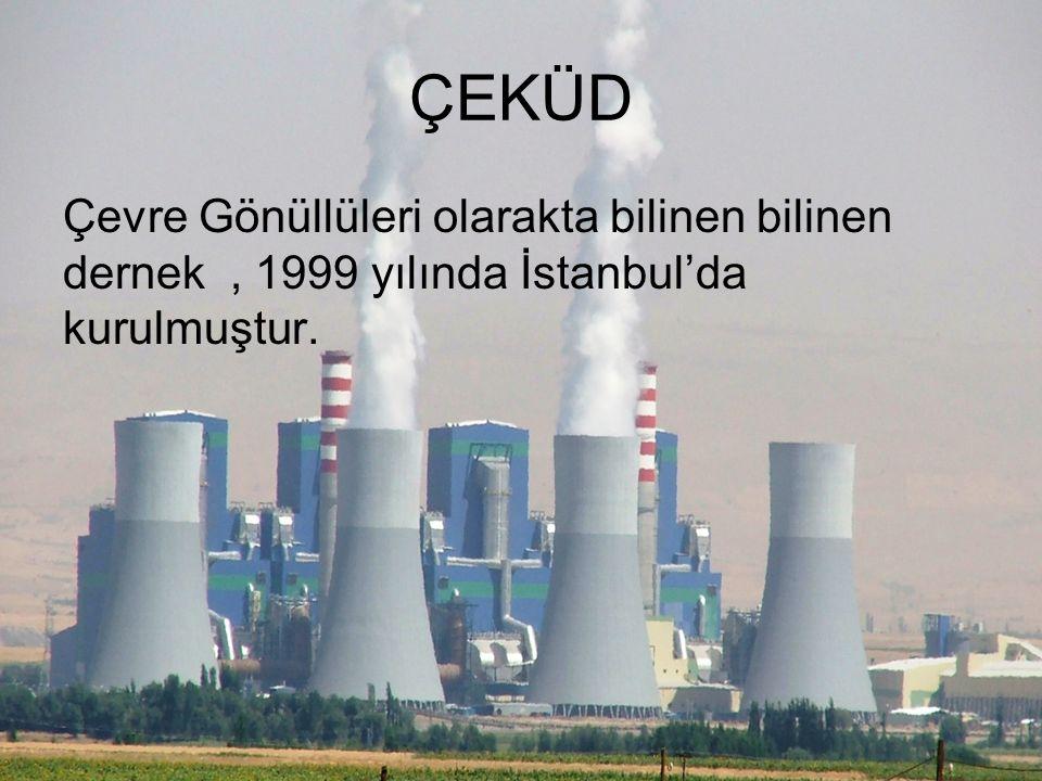 ÇEKÜD Çevre Gönüllüleri olarakta bilinen bilinen dernek , 1999 yılında İstanbul'da kurulmuştur.