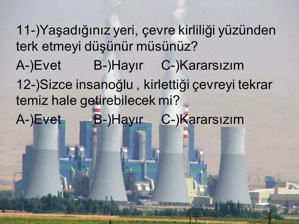 11-)Yaşadığınız yeri, çevre kirliliği yüzünden terk etmeyi düşünür müsünüz.