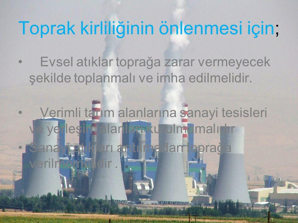 Toprak kirliliğinin önlenmesi için;