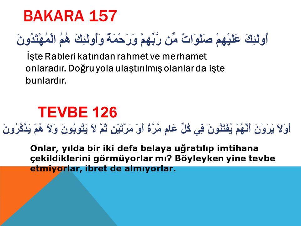 BAKARA 157 أُولَئِكَ عَلَيْهِمْ صَلَوَاتٌ مِّن رَّبِّهِمْ وَرَحْمَةٌ وَأُولَئِكَ هُمُ الْمُهْتَدُونَ