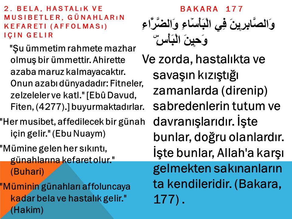 BAKARA 177 2. Bela, hastalık ve musibetler, günahların kefareti (affolması) için gelir.