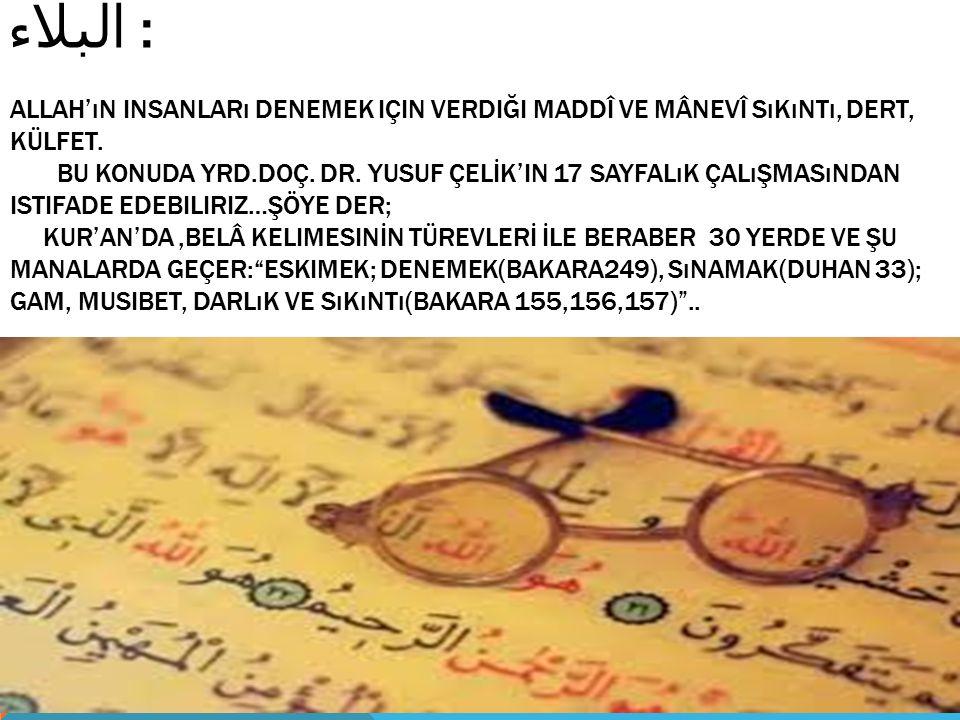 البلاء : Allah'ın insanları denemek için verdiği maddî ve mânevî sıkıntı, dert, külfet.