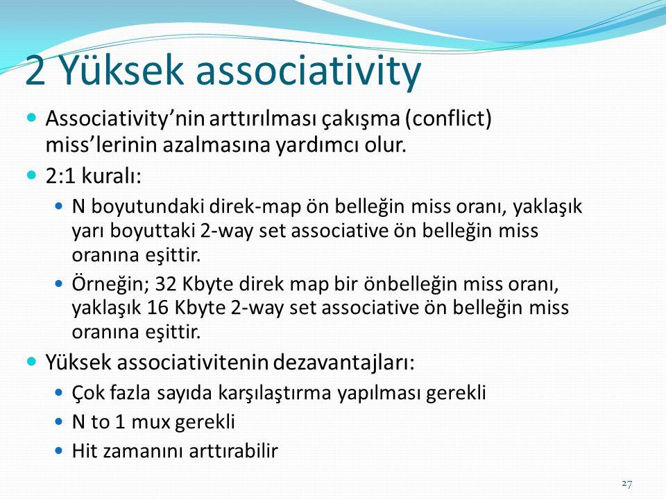 2 Yüksek associativity Associativity'nin arttırılması çakışma (conflict) miss'lerinin azalmasına yardımcı olur.