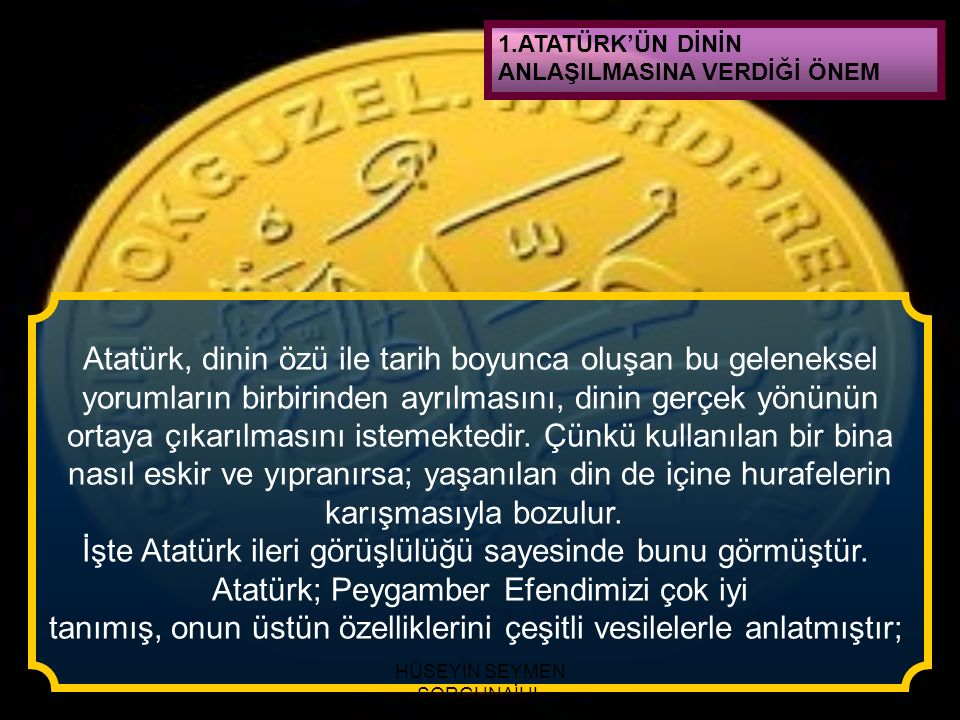 Atatürk, dinin özü ile tarih boyunca oluşan bu geleneksel