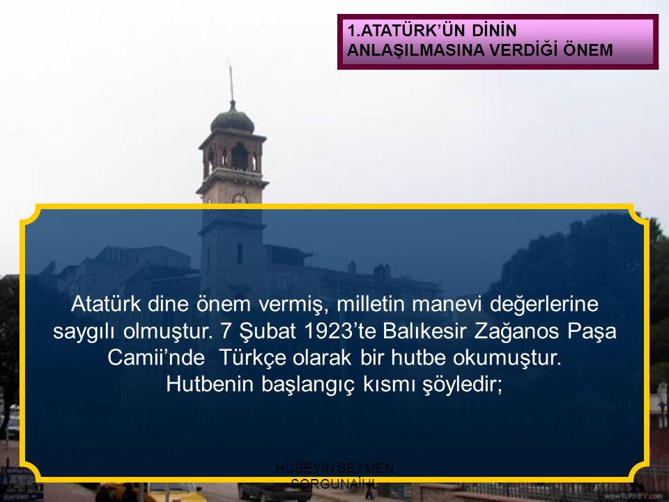 Atatürk dine önem vermiş, milletin manevi değerlerine