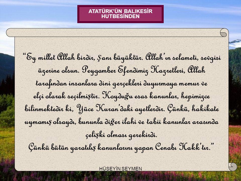 Ey millet Allah birdir, şanı büyüktür. Allah'ın selameti, sevgisi