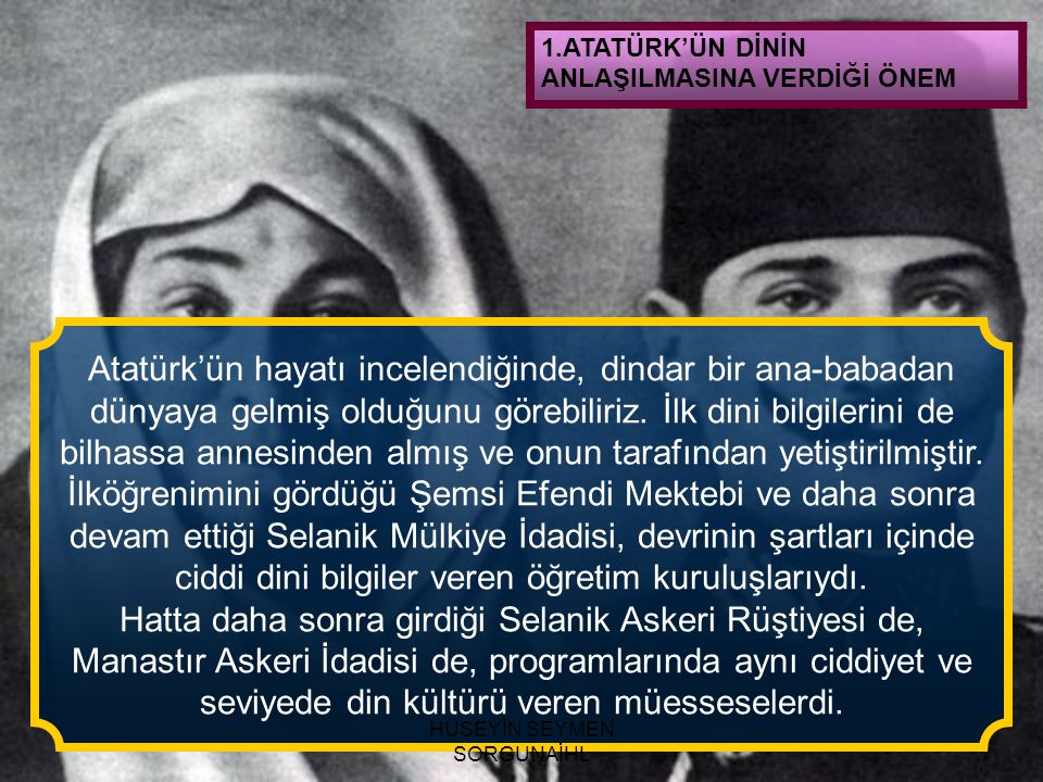 Atatürk'ün hayatı incelendiğinde, dindar bir ana-babadan