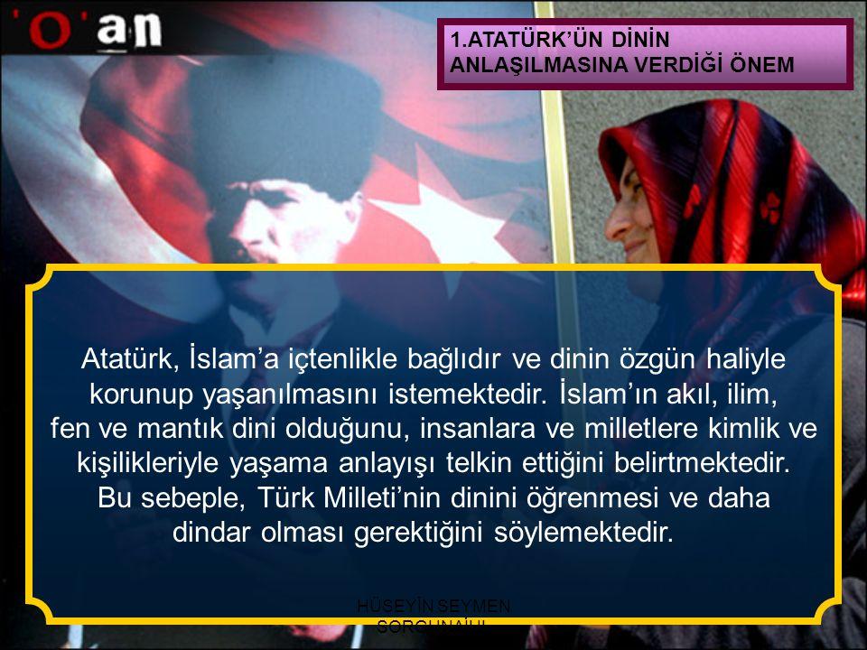Atatürk, İslam'a içtenlikle bağlıdır ve dinin özgün haliyle