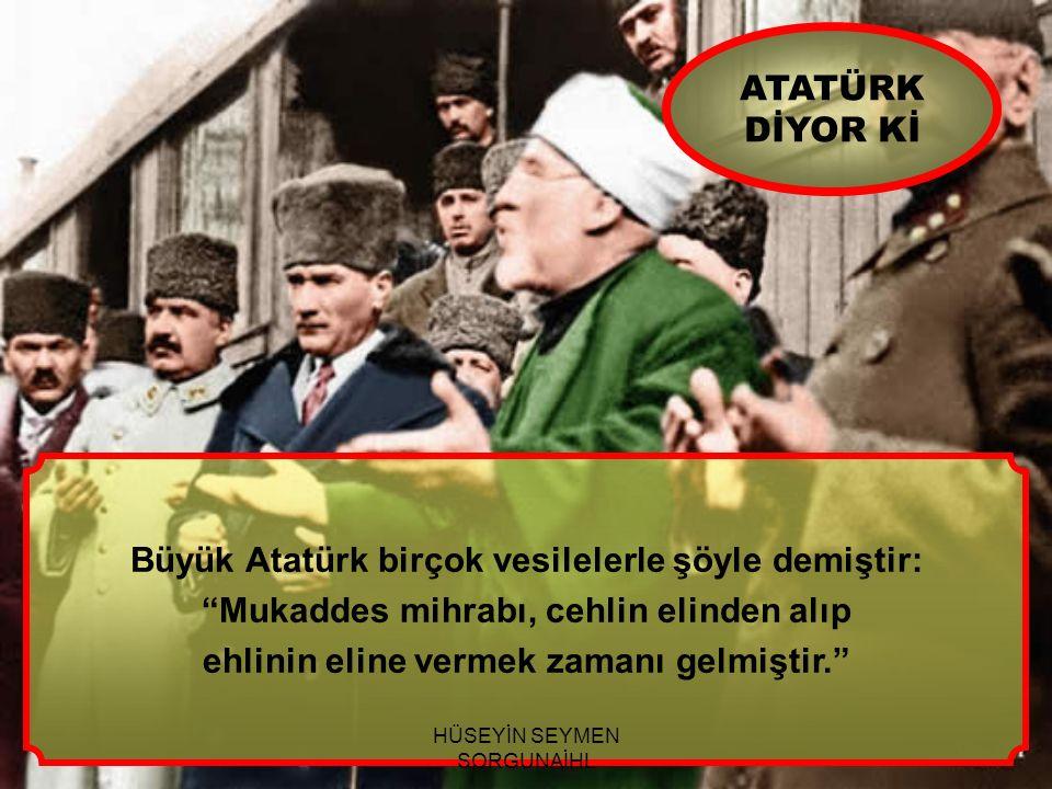 Büyük Atatürk birçok vesilelerle şöyle demiştir: