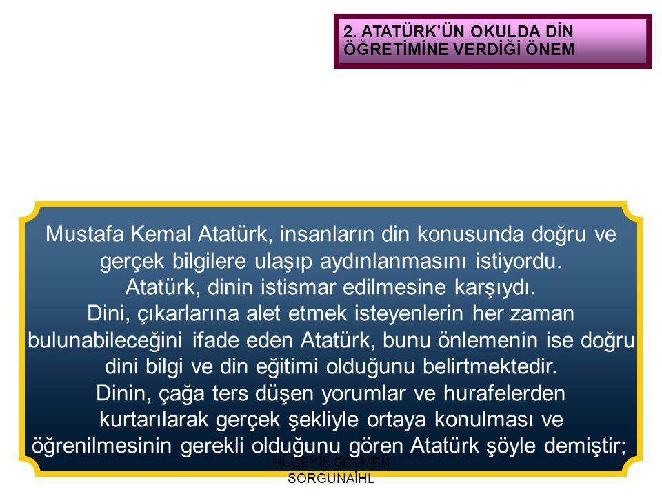 Mustafa Kemal Atatürk, insanların din konusunda doğru ve