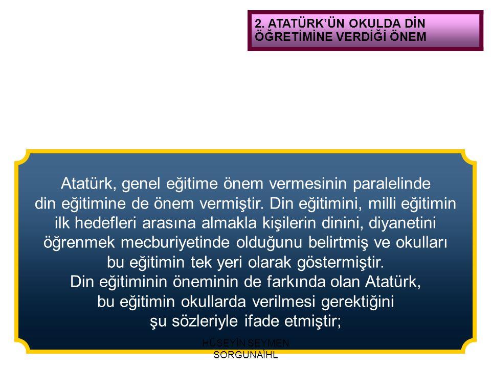 Atatürk, genel eğitime önem vermesinin paralelinde