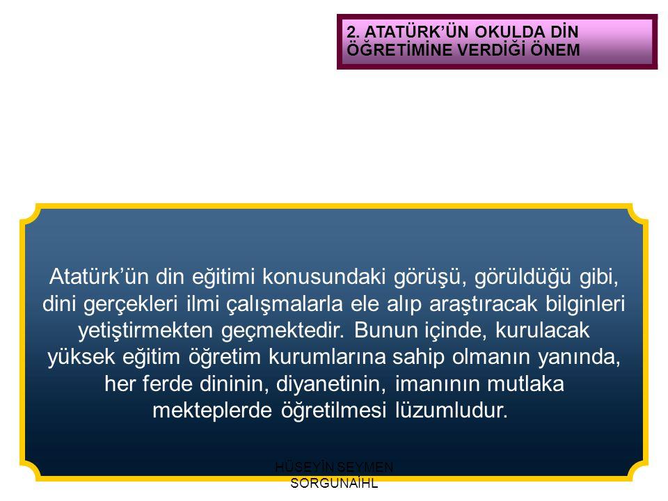 Atatürk'ün din eğitimi konusundaki görüşü, görüldüğü gibi,