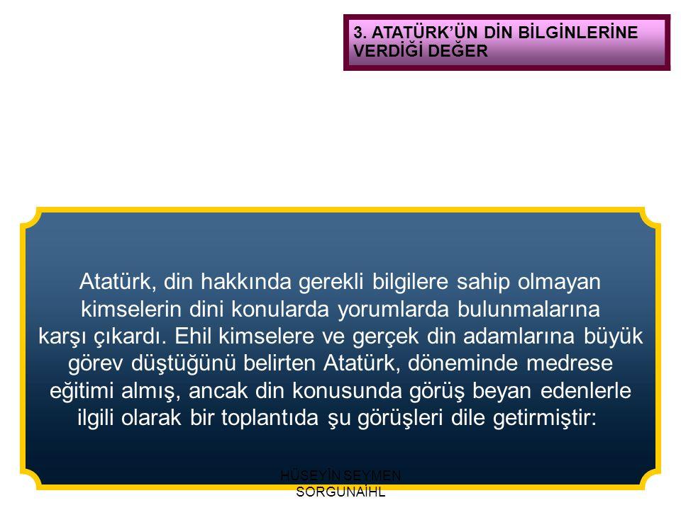 Atatürk, din hakkında gerekli bilgilere sahip olmayan